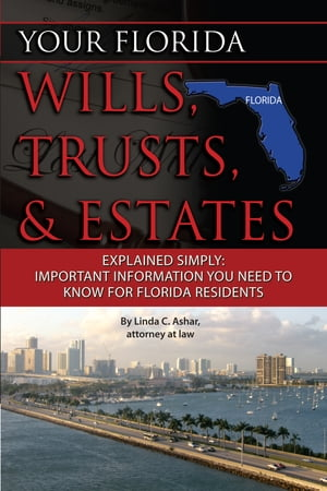 Your Florida Will,  Trusts,  & Estates Explained: Simply Important Information You Need to Know
