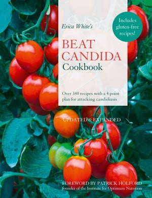Erica White?s Beat Candida Cookbook: Over 340 recipes with a 4-point plan for attacking candidiasis