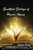 Sanctified Servings of Heaven's Manna by Debbie Insley