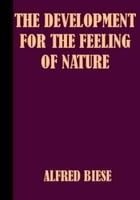 The Development Of The Feeling For Nature In The Middle Ages And by Alfred Biese