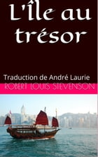 L'Île au trésor: Traduction de André Laurie by Robert Louis Stevenson