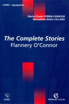 The Complete Stories: Flannery O'Connor by Marie-Claude Perrin-Chenour