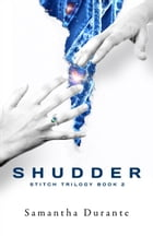 Shudder (Stitch Trilogy, Book 2) by Samantha Durante