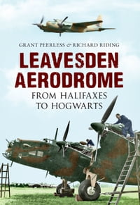 Leavesden Aerodrome: From Halifaxes to Hogwarts