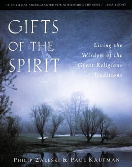 Book Gifts of the Spirit: Living the Wisdom of the Great Religious Traditions by Philip Zaleski