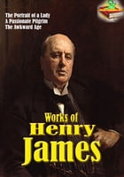 Works of Henry James (62 Works): Classic Fictions by Henry James