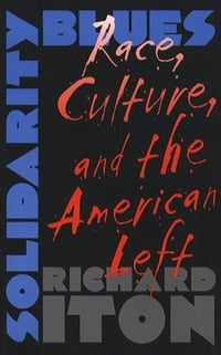 Solidarity Blues: Race, Culture, and the American Left