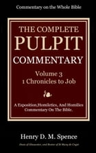 The Pulpit Commentary, Volume 3: I Chronicles to Job by Spence, Henry D. M.