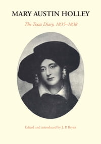 Mary Austin Holley: The Texas Diary, 1835–1838