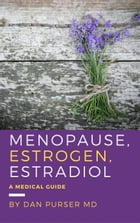 Menopause, Estrogen, Estradiol - A Medical Guide by Dan Purser MD