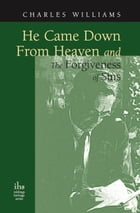 He Came Down from Heaven and The Forgiveness of Sins by Charles Williams