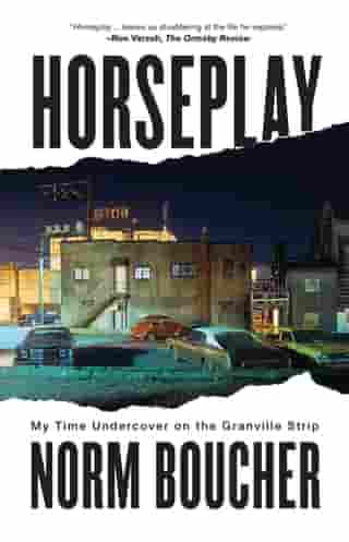 Horseplay: My Time Undercover on the Granville Strip