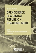 White Paper — Open Science in a Digital Republic — Strategic Guide: Study Review and Proposals for Implementing the Act by Scientific And Technical Information Department - Cnrs