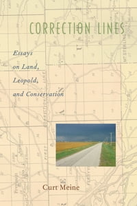 Correction Lines: Essays on Land, Leopold, and Conservation