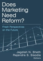 Does Marketing Need Reform?: Fresh Perspectives on the Future: Fresh Perspectives on the Future