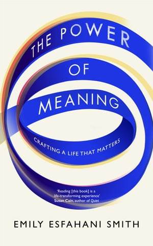 The Power of Meaning Crafting a life that matters