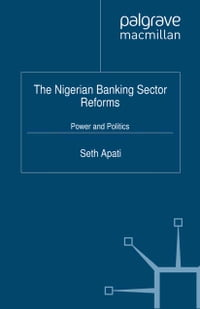 The Nigerian Banking Sector Reforms: Power and Politics
