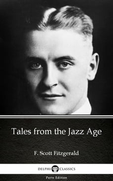 Tales from the Jazz Age by F. Scott Fitzgerald - Delphi Classics (Illustrated)