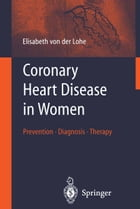 Coronary Heart Disease in Women: Prevention - Diagnosis - Therapy by Elisabeth von der Lohe
