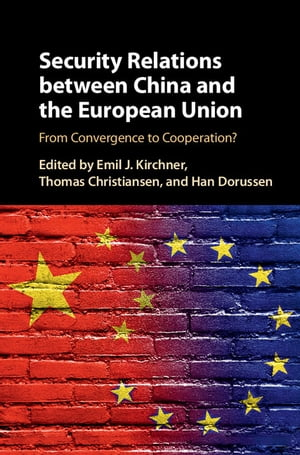 Security Relations between China and the European Union From Convergence to Cooperation?
