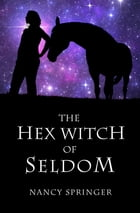 The Hex Witch of Seldom by Nancy Springer