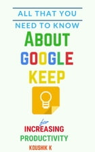 All That You Need To Know About Google Keep for Increasing Productivity by Koushik K