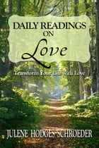 Daily Readings on Love: Transform Your Life with Love by Julene Hodges Schroeder