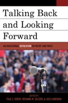 Talking Back and Looking Forward: An Educational Revolution in Poetry and Prose by Paul C. Gorski