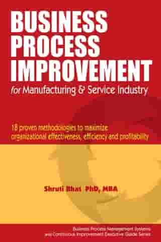 Business Process Improvement for Manufacturing and Service Industry.: Business Process Management and Continuous Improvement Executive Guide series, #1