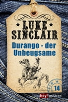 Durango - der Unbeugsame: Luke Sinclair Western, Band 14 by Luke Sinclair
