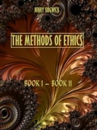 The Methods of Ethics : Book I - Book II (Illustrated)