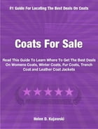 Coats For Sale: Read This Guide To Coats To Learn Where To Get The Best Deals On Womens Coats, Winter Coats, Fur Coa by Helen Kujawski