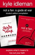 Not a Fan and Gods at War Student Edition Compilation: Explore What It Means to Live Out Your Faith by Kyle Idleman