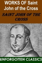 Works of St. John of the Cross with biography by St. John of the Cross