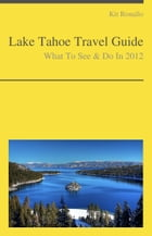 Lake Tahoe (California & Nevada) Travel Guide - What To See & Do by Kit Ronallo