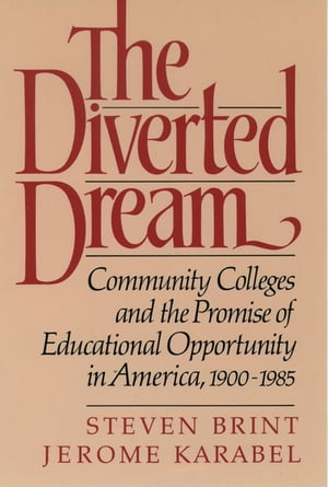 The Diverted Dream Community Colleges and the Promise of Educational Opportunity in America,  1900-1985
