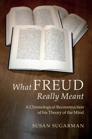What Freud Really Meant A Chronological Reconstruction of his Theory of the Mind