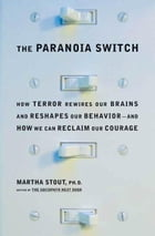 The Paranoia Switch: How Terror Rewires Our Brains and Reshapes Our Behavior--and How We Can Reclaim Our Courage by Martha Stout