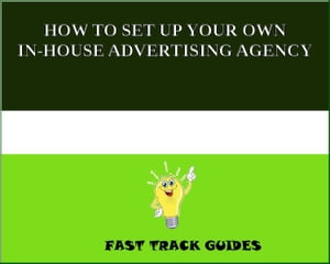 HOW TO SET UP YOUR OWN IN-HOUSE ADVERTISING AGENCY by Alexey