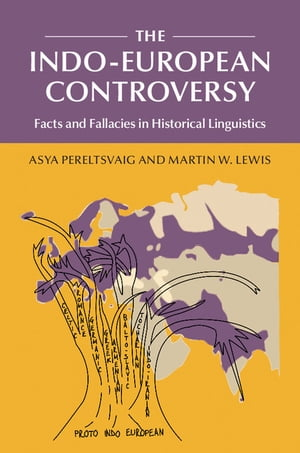 The Indo-European Controversy Facts and Fallacies in Historical Linguistics