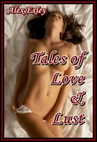 Tales of Love & Lust (erotic fiction) by Alex Exley