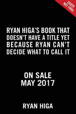 Book Ryan Higa's Book That Doesn't Have a Title Yet Because Ryan Doesn't Know What to Call It by Ryan Higa