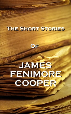 The Short Stories Of James Fenimore Cooper by James Fenimoore Cooper