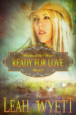 Mail Order Bride: Ready For Love (Brides Of The West Book 2) by Leah Wyett