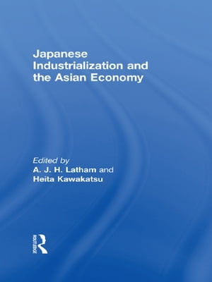 Japanese Industrialization and the Asian Economy