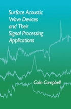 Surface Acoustic Wave Devices and Their Signal Processing Applications by Colin Campbell