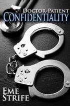 Doctor-Patient Confidentiality: Volume One (Confidential #1) by Eme Strife