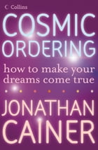 Cosmic Ordering: How to make your dreams come true by Jonathan Cainer