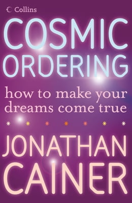 Book Cosmic Ordering: How to make your dreams come true by Jonathan Cainer