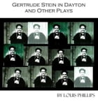 Gertrude Stein in Dayton and Other Plays by Louis Phillips